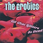 The Erotics All That Glitters Is Dead
