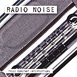 Radio Noise These Constant Interruptions