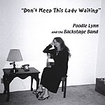 Poodle Lynn & The Backstage Band Don't Keep This Lady Waiting