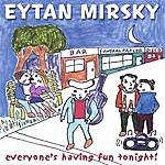 Eytan Mirsky Everyone's Having Fun Tonight!