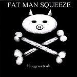 Fat Man Squeeze Bluegrass Trash