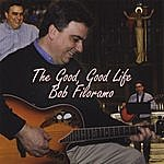 Bob Filoramo The Good, Good Life