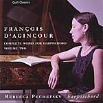 Rebecca Pechefsky François D'agincour: Complete Works For Harpsichord, Volume 2