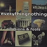 Everythingnothing Illusions & Fools