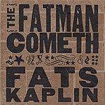 Fats Kaplin The Fatman Cometh