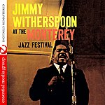 Jimmy Witherspoon Jimmy Witherspoon At The Monterey Jazz Festival (Digitally Remastered)