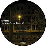 Ernesto Tomorrow Never Comes Ep