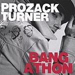 Prozack Turner Bangathon!