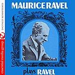 Maurice Ravel Maurice Ravel Plays Ravel (Digitally Remastered)