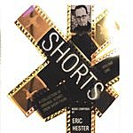 Eric Hester Shorts: A Collection Of Film Scores Vol. 1