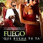 Fuego Que Buena Tu Ta (Single)