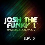 Josh The Funky 1 Universal Sound Vol. 2 (Ep 3)
