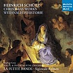 La Petite Bande Schütz: Christmas Works - Weihnachtshistorie