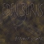 Eden Burns ...forever Yours,