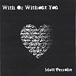 Matt Perrone With Or Without You