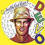 Devo Q: Are We Not Men? A: We Are Devo! (Deluxe Remastered Edition)