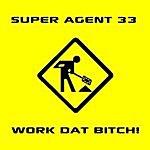 Super Agent 33 Work Dat Bitch! (4-Track Maxi-Single)