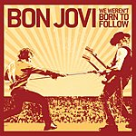 Bon Jovi We Weren't Born To Follow (Single)