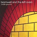 Bramwell And The Left Overs Under Ground