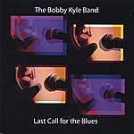 Bobby Kyle Last Call For The Blues