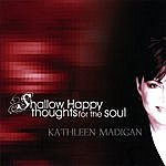 Kathleen Madigan Shallow Happy Thoughts For The Soul