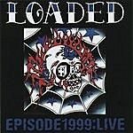 Loaded Episode 1999: Live