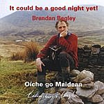 Brendan Begley It Could Be A Good Night Yet! Oíche Go Maidean