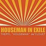 Theryl 'Houseman' De'Clouet Houseman In Exile