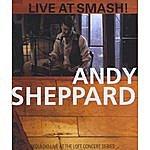 Andy Sheppard Live At Smash!