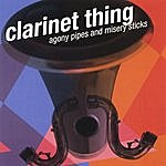 Clarinet Thing Agony Pipes And Misery Sticks