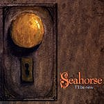 Sea Horse I'll Be New