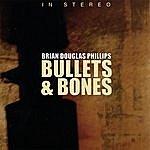 Brian Douglas Phillips Bullets & Bones