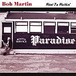 Bob Martin Next To Nothin