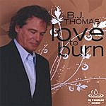 B.J. Thomas Love To Burn
