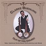 Clarke Buehling Out Of His Gourd: Early American Gourd Banjo Instrumentals And Songs