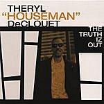 Theryl 'Houseman' De'Clouet The Truth Iz Out