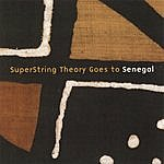 SuperString Theory Superstring Theory Goes To Senegal