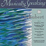 Gerard Schwarz Musically Speaking, Schubert: Symphony No. 8 Unfinished, German Dances, Symphony No. 5