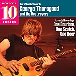 George Thorogood & The Destroyers One Bourbon, One Scotch, One Beer - Perfect 10 Series