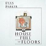 Evan Parker House Full Of Floors