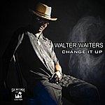 Walter Waiters Change It Up
