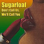 Sugarloaf Don't Call Us, We'll Call You (Re-Recorded / Remastered)
