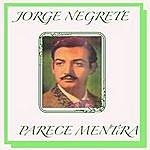 Jorge Negrete Parece Mentira
