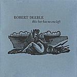 Robert Deeble This Bar Has No One Left
