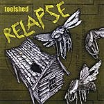 Toolshed Relapse