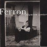 Ferron Phantom Center