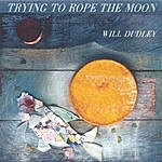 Will Dudley Trying To Rope The Moon