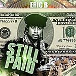 Eric B. Still Paid
