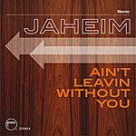 Jaheim Ain't Leavin Without You (Single)