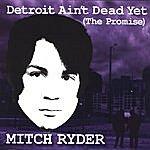 Mitch Ryder Detrit Ain't Dead Yet (The Promise)